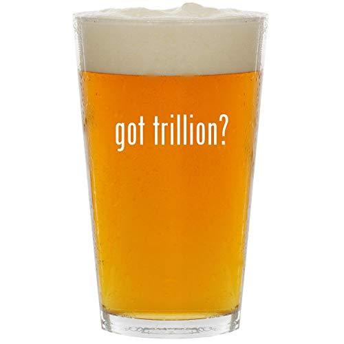 got trillion? - Glass 16oz Beer ()