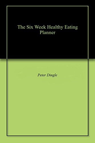 the six week healthy eating planner kindle edition by peter dingle