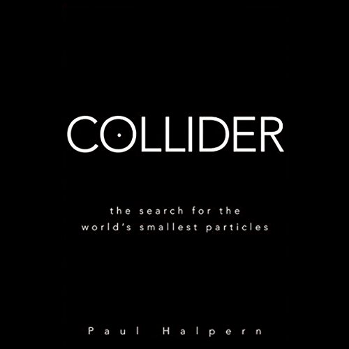 Collider: The Search for the World's Smallest Particles by Audible Studios