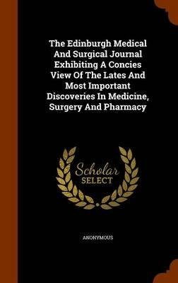 The Edinburgh Medical and Surgical Journal Exhibiting a Concies View of the Lates and Most Important Discoveries in Medicine, Surgery and Pharmacy(Hardback) - 2015 Edition pdf epub