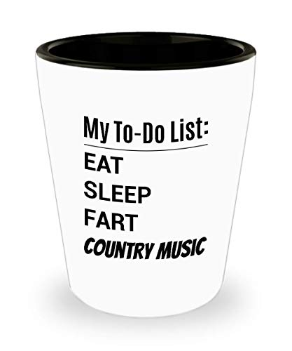COUNTRY MUSIC Shot Glass - My To-Do List - Eat Sleep Fart Country -