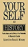 Your Self As History : Family History and Its Effect on Your Personality: A Research Guide, Winsey, Valentine R., 0944473113
