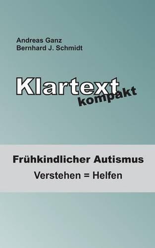 Klartext kompakt: Frühkindlicher Autismus: Verstehen = Helfen