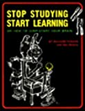 Stop Studying Start Learning: or How to Jump-Start Your Brain, Richard M. Fenker and Reverdy Mullins, 0940352001