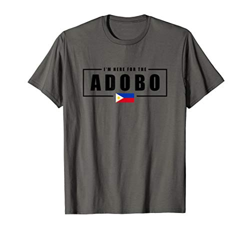 I'm Here for the Adobo Philippines Filipino Shirt