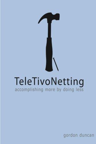 Download TeleTivoNetting: Accomplishing More by Doing Less (Practice Progress) (Volume 2) ebook