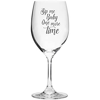 Sip Me Baby One More Time   Cute Funny Wine Glass  Large 16 Ounce Size. Amazon com   I Make Pour Decisions   Cute Funny Wine Glass  Large