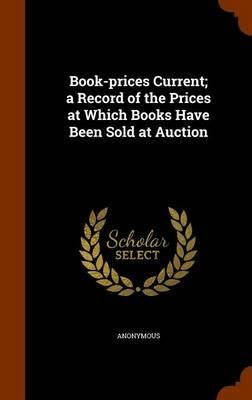 Download Book-Prices Current; A Record of the Prices at Which Books Have Been Sold at Auction(Hardback) - 2015 Edition ebook