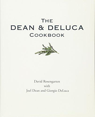 The Dean and DeLuca Cookbook by David Rosengarten, Joel Dean, Giorgio DeLuca
