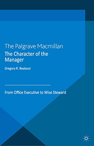 Download The Character of the Manager: From Office Executive to Wise Steward (Humanism in Business Series) Pdf