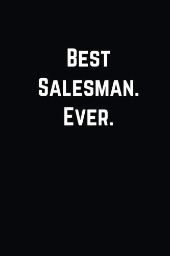 Best Salesman. Ever.: Journal Paper Notebook for Friends & Coworkers Funny Note Taking Book (The Best Salesman Ever)