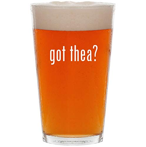 (got thea? - 16oz Pint Beer Glass)