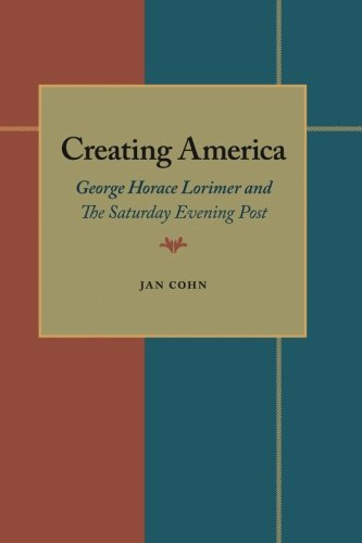 Creating America: George Horace Lorimer and The Saturday Evening Post