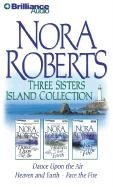 Nora Roberts Three Sisters Island Collection: Dance Upon the Air, Heaven and Earth, and Face the Fire (Three Sisters Island Trilogy) by Brand: Brilliance Audio