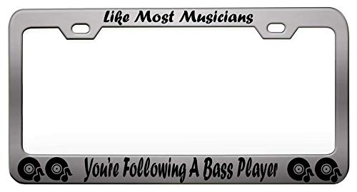 LIKE MOST MUSICIANS, YOU'RE FOLLOWING A BASS PLAYER Music Instruments Steel Metal Chrome License Tag Holder, License Plate Frame ()