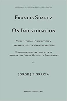 Book Francis Suarez on Individuation: Metaphysical Disputation V: Individual Unity and Its Principle (Mediaeval Philosophical Texts in Translation) by Francis Suarez (1982-04-03)