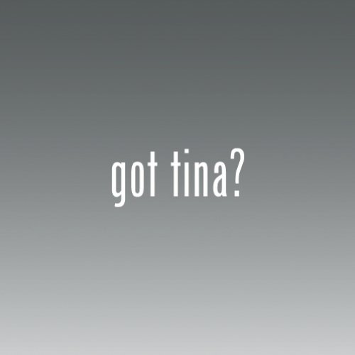 Wht Tin - (2x) Got Tina - Decal - Die Cut - Vinyl