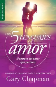 Los 5 Lenguajes del Amor: El Secreto del Amor Que Perdura (Favoritos / Favorites) (Spanish Edition)