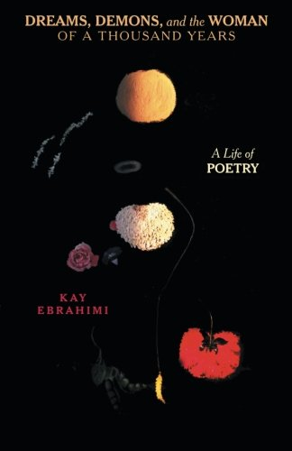Dreams, Demons, and the Woman of a Thousand Years: A Life of Poetry