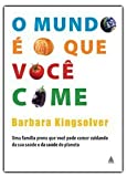 img - for O Mundo   O Que Voc  Come - Animal, Vegetable, Miracle: A Year of Food Life - Portuguese Edition by BARBARA KINGSOLVER (2008) Paperback book / textbook / text book