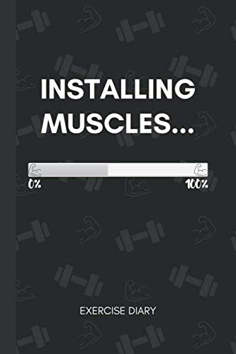 Installing Muscles…: Gym Diary ~ Strength Training Log Book ~ Exercise Journal Progress Tracker ~ 6″ x 9″