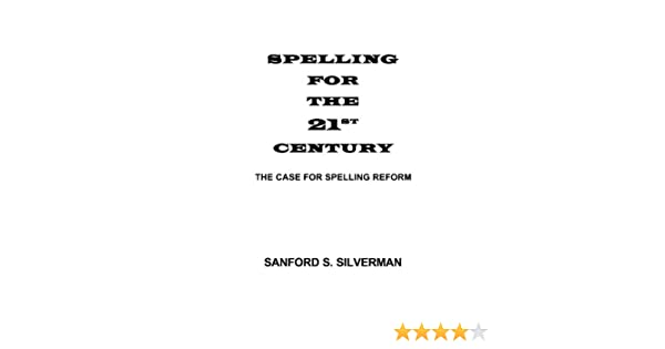 Spelling for the 21st Century: The Case for Spelling Reform