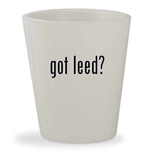 got leed? - White Ceramic 1.5oz Shot Glass