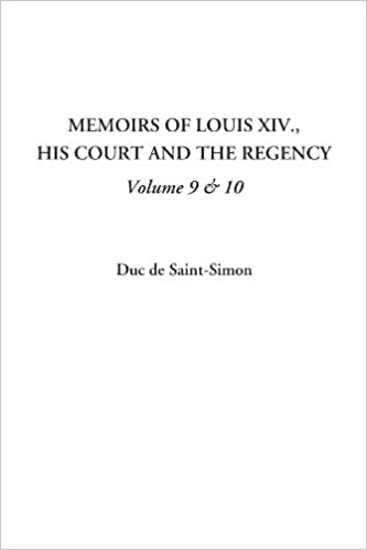 Memoirs of Louis XIV., His Court and the Regency, Volume 9 &
