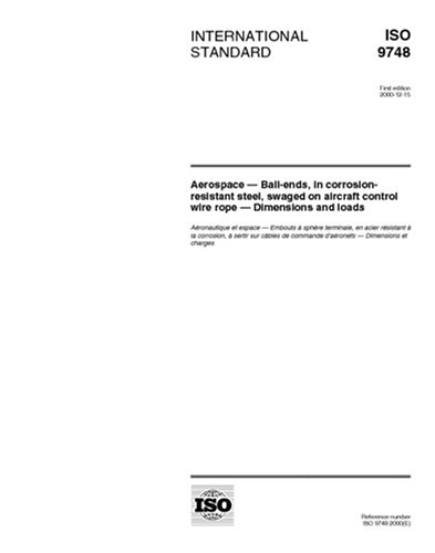 Download ISO 9748:2000, Aerospace -- Ball-ends, in corrosion-resistant steel, swaged on aircraft control wire rope -- Dimensions and loads PDF