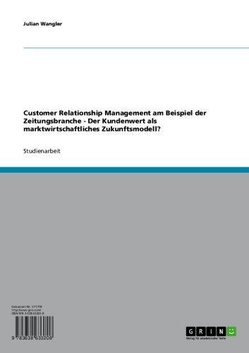 Customer Relationship Management am Beispiel der Zeitungsbranche - Der Kundenwert als marktwirtschaftliches Zukunftsmodell? (German Edition)