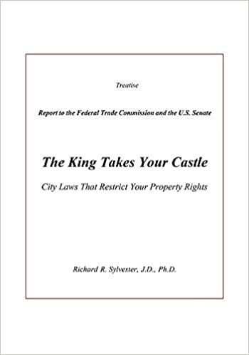 Book The King Takes Your Castle: City Laws That Restrict Your Property Rights by Richard R Sylvester (2015-12-04)