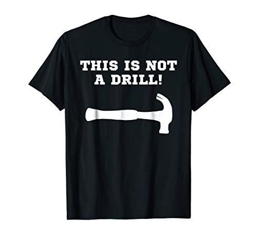 This is Not a Drill Funny Construction Worker Gift T-Shirt