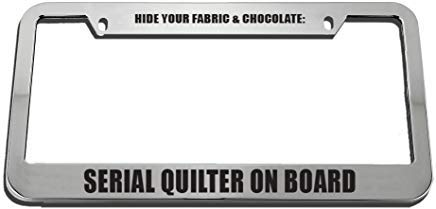 HFEUWgkfelsnsaf Hide Your Fabric & Chocolate: Serial Quilter On Board License Plate Frame Tag