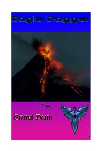 Eagle Dagger: Eternal Death (Eagle Dagger and the Independent Hero Stories) (Volume 1)