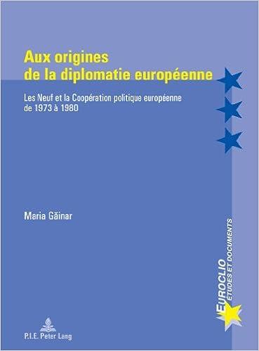 Livre Aux Origines De La Diplomatie Européenne: Les Neuf Et La Coopération Politique Européenne De 1973 À 1980 pdf, epub