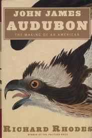 John James Audubon - Making Of An American, Rhodes, Richard