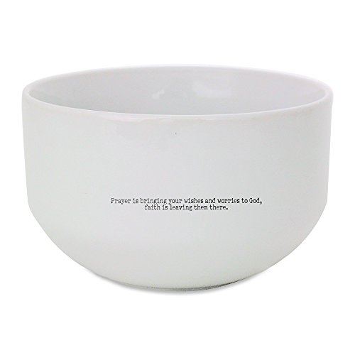 Prayer is bringing your wishes and worries to God; faith is leaving them there. ceramic bowl ()