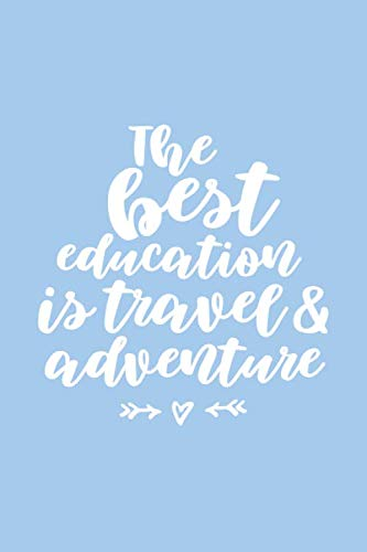 The Best Education is Travel & Adventure Travel Journal