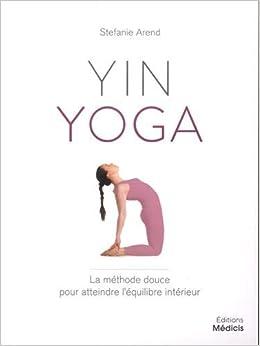 Yin yoga : La méthode douce pour atteindre léquilibre ...
