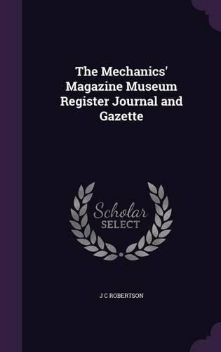 The Mechanics' Magazine Museum Register Journal and Gazette PDF