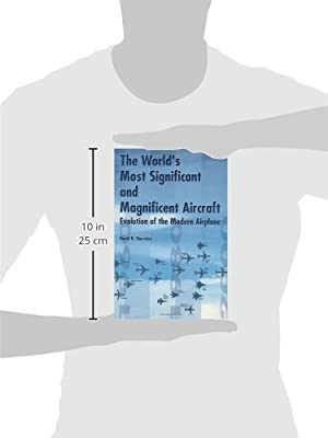 The World's Most Significant and Magnificent Aircraft: Evolution of the Modern Airplane