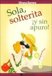SOLA, SOLTERITA Y SIN APURO (Spanish Edition) - BARRERO, SILVANA