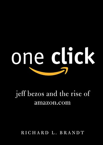Image of One Click: Jeff Bezos and the Rise of Amazon.com
