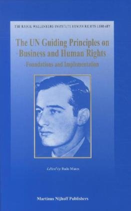 The UN Guiding Principles on Business and Human Rights (Raoul Wallenberg Institute Human Rights Library) (Guiding Principles On Business And Human Rights)
