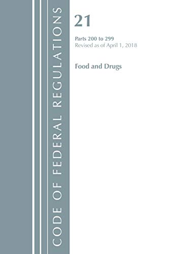 Code of Federal Regulations, Title 21 Food and Drugs 200-299, Revised as of April 1, 2018