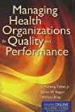 Managing Health Organizations for Quality and Performance, L. Fleming Fallon Jr. and James W. Begun, 1449653278