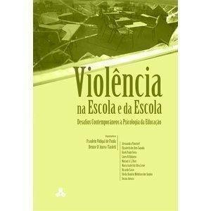 Violência na Escola e da Escola. Desafios Contemporâneos a Psicologia da Educação