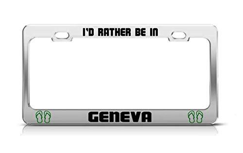 HUS-PLT I'd Rather BE in Geneva Switzerland License Plate Frame Metal Chrome