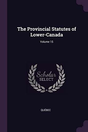 The Provincial Statutes of Lower-Canada; Volume 15