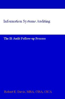 Information Systems Auditing: The IS Audit Follow-up Process by [Davis MBA CISA CICA, Robert E.]